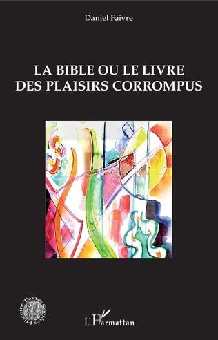 Couverture La Bible ou le livre des plaisirs corrompus