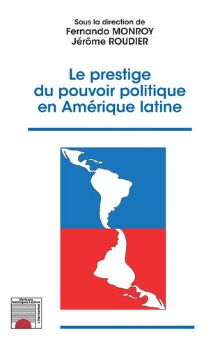 Couverture Le prestige du pouvoir politique en Amérique latine
