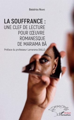 Couverture La souffrance : une clef de lecture pour l'oeuvre romanesque de Mariama Bâ