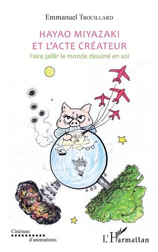 Couverture Hayao Miyazaki et l'acte créateur