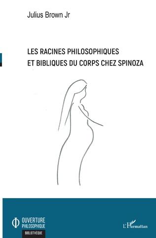 Couverture Les racines philosophiques et bibliques du corps chez Spinoza