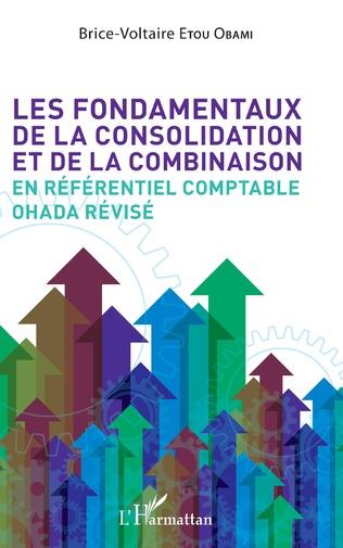 Couverture Les fondamentaux de la consolidation et de la combinaison en référentiel comptable OHADA révisé