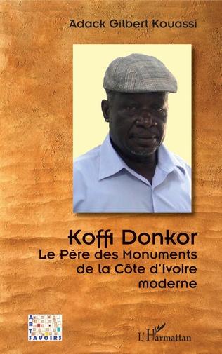 Couverture Koffi Donkor. Le Père des Monuments de la Côte d'Ivoire moderne