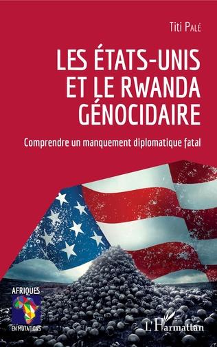 Couverture Les Etats-Unis et le Rwanda génocidaire