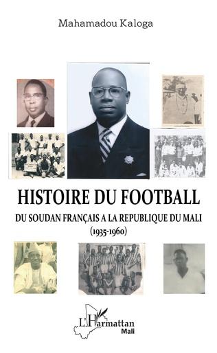 Couverture Histoire du football. Du Soudan français à la République du Mali (1935-1960)