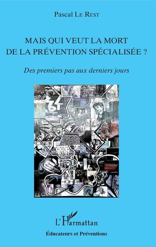 Couverture Mais qui veut la mort de la prévention spécialisée ?