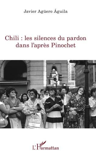 Couverture Chili : les silences du pardon dans l'après Pinochet