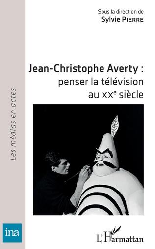 Couverture Jean-Christophe Averty : penser la télévision au XXe siècle
