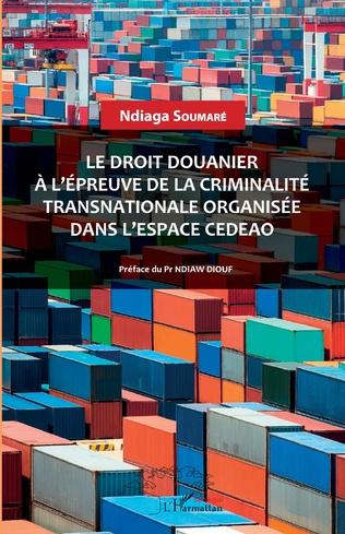 Couverture Le droit douanier à l'épreuve de la criminalité transnationale organisée dans l'espace CEDEAO