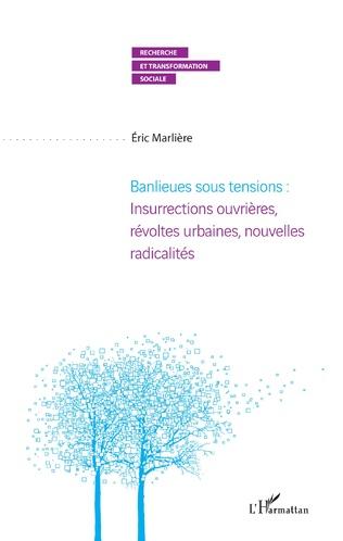 Couverture Banlieues sous tensions : Insurrections ouvrières, révoltes urbaines, nouvelles radicalités