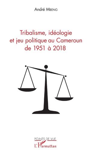Couverture Tribalisme, idéologie et jeu politique au Cameroun de 1951 à 2018