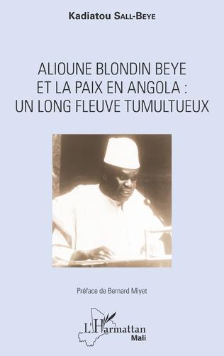 Couverture Alioune Blondin Beye et la paix en Angola : un long fleuve tumultueux