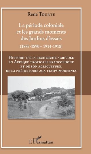 Couverture Histoire de la recherche agricole en Afrique tropicale francophone et de son agriculture, de la préhistoire aux temps modernes Volume II