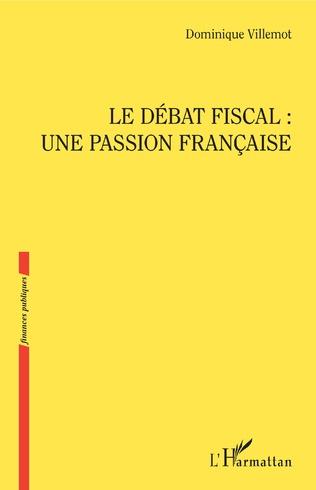 Couverture Le débat fiscal : une passion française