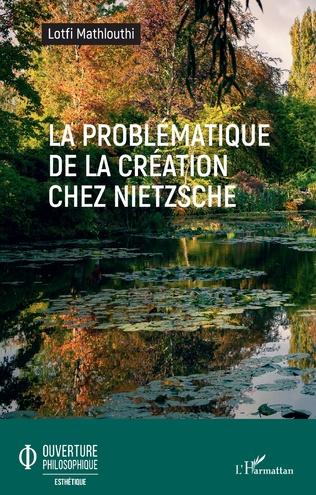 Couverture La problématique de la création chez Nietzsche