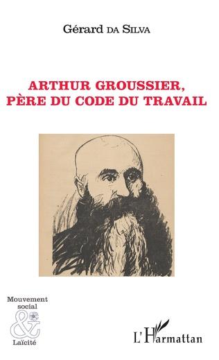 Couverture Arthur Groussier, père du code du travail