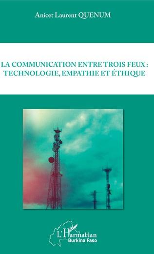 Couverture La communication entre trois feux : technologie, empathie et éthique