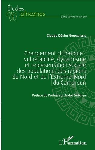 Couverture Changement climatique : vulnérabilité, dynamisme et représentation sociale des populations des régions du Nord et de l'extrême-Nord du Cameroun