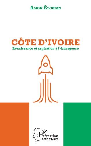 Couverture Côte d'Ivoire. Renaissance et aspiration à l'émergence