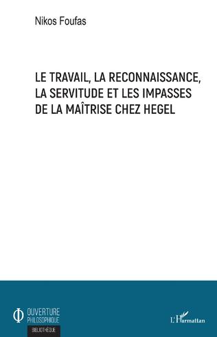 Couverture Le travail, la reconnaissance, la servitude et les impasses de la maîtrise chez Hegel