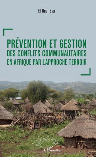 Couverture Prévention et gestion des conflits communautaires en Afrique par l'approche terroir