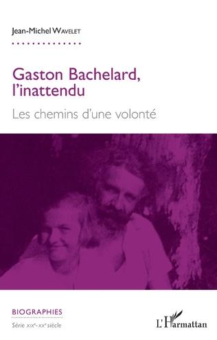 Couverture Gaston Bachelard, l'inattendu