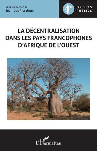 Couverture La décentralisation  dans les pays francophones d'Afrique de l'Ouest