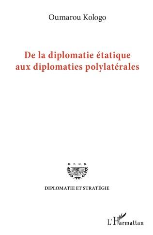 Couverture De la diplomatie étatique aux diplomates polylatérales