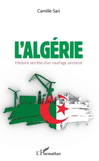 Couverture L'Algérie. Histoire secrète d'un naufrage annoncé
