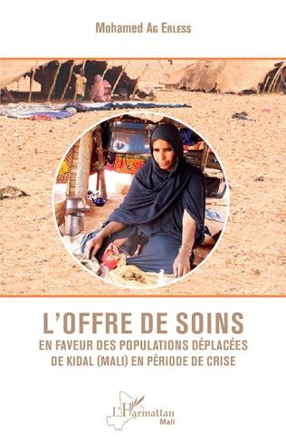 Couverture L'offre de soins en faveur des populations déplacées de Kidal (Mali) en période de crise
