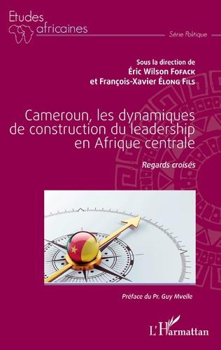 Couverture Cameroun, les dynamiques de construction du leadership en Afrique centrale