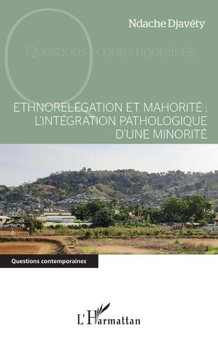 Couverture Ethnorelégation et mahorité : l'intégration pathologique d'une minorité