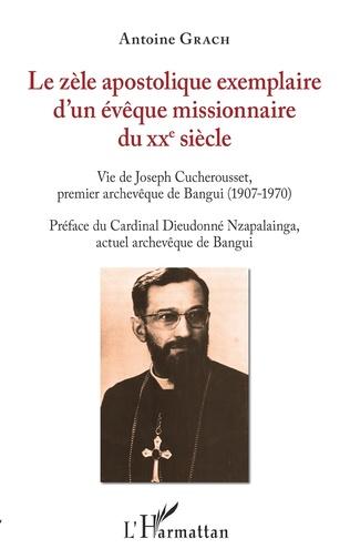 Couverture Le zèle apostolique exemplaire d'un évêque missionnaire du XXe siècle