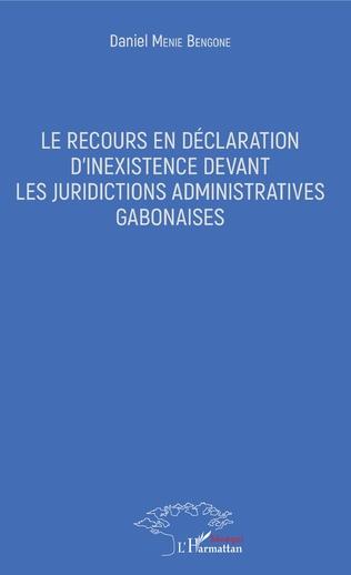Couverture Le recours en déclaration d'inexistence devant les juridictions administratives gabonaises