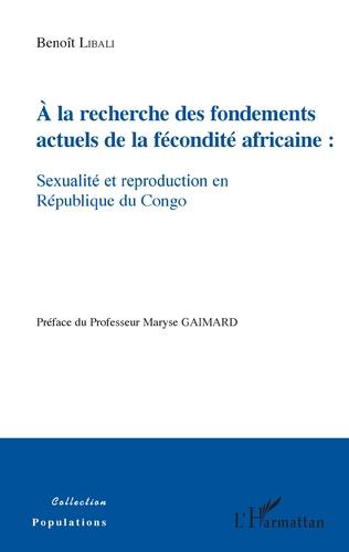 Couverture A la recherche des fondements actuels de la fécondité africaine : sexualité et reproduction en République du Congo