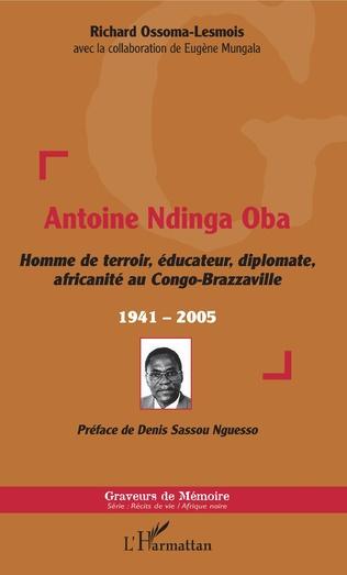 Couverture Antoine Ndinga Oba Homme de terroir, éducateur, diplomate, africanité au Congo-Brazzaville