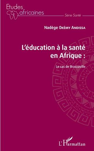 Couverture L'éducation à la santé en Afrique : le cas de Brazzaville