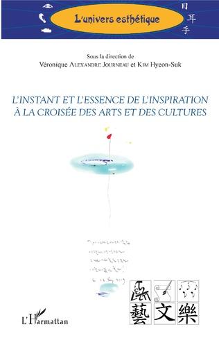 Couverture L'instant et l'essence de l'inspiration à la croisée des arts et des cultures