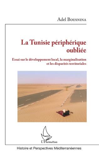 Couverture La Tunisie périphérique oubliée