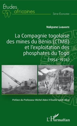 Couverture La compagnie togolaise des mines du Bénin (CTMB) et l'exploitation des phosphates du Togo