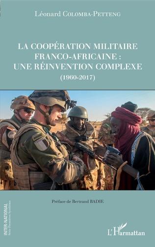 Couverture La coopération militaire franco-africaine : une réinvention complexe (1960-2017)
