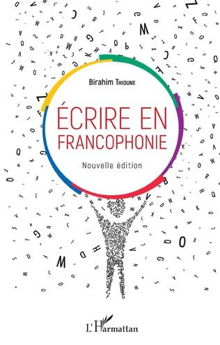 Couverture Ecrire en francophonie. Nouvelle édition