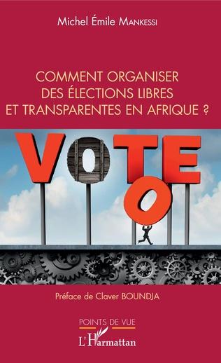 Couverture Comment organiser des élections libres et transparentes en Afrique ?