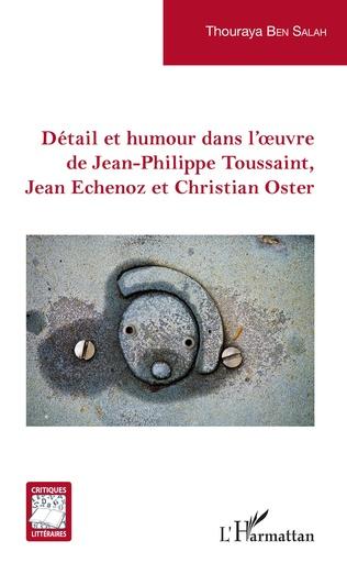 Couverture Détail et humour dans l'oeuvre de Jean-Philippe Toussaint, Jean Echenoz et Christian Oster