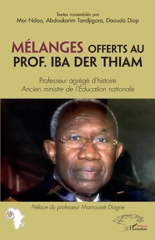 Couverture Mélanges offerts au Prof. Iba Der Thiam. Professeur agrégé d'histoire