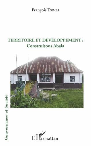 Couverture Territoire et développement : construisons Abala