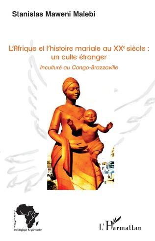 Couverture L'Afrique et l'histoire mariale au XXe siècle : un culte étranger