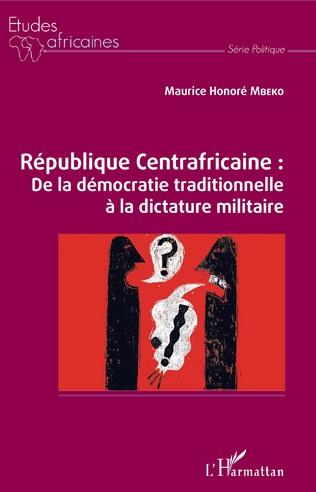 Couverture République Centrafricaine : De la démocratie traditionnelle à la dictature militaire