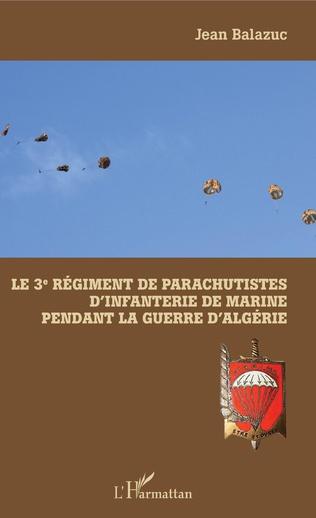Couverture Le 3e Régiment de Parachutistes d'Infanterie de Marine pendant la guerre d'Algérie