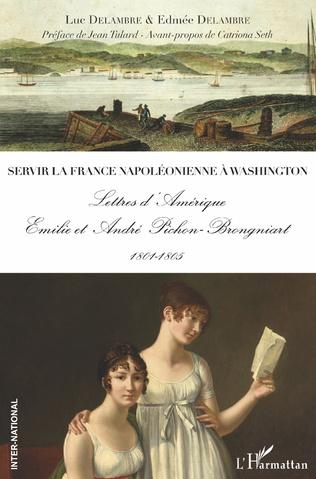 Couverture Servir la France napoléonienne à Washington